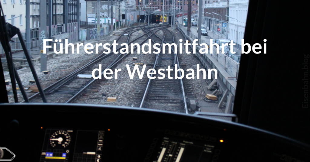 Meine Führerstandsmitfahrt bei der Westbahn