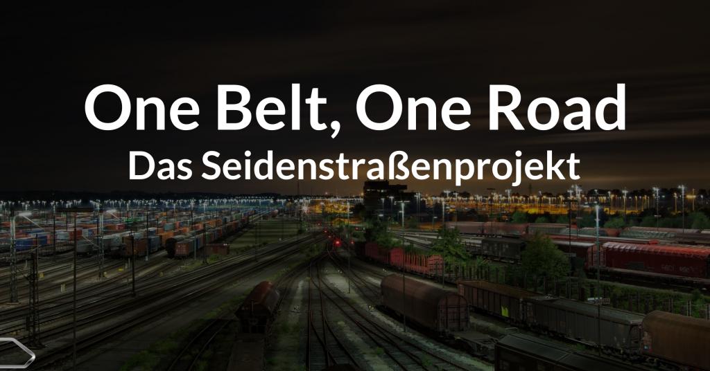One Belt, One Road – Das Seidenstraßenprojekt
